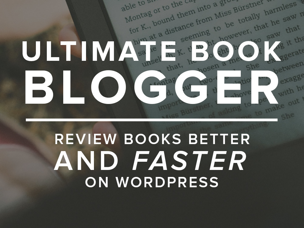 Ultimate Book Blogger - Review books better and faster on WordPress