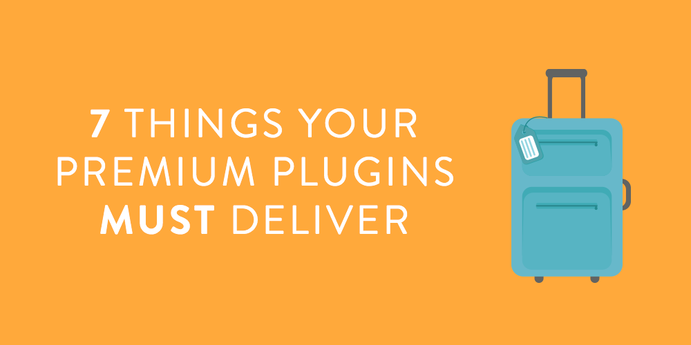 7-things-your-premium-plugins-must-deliver